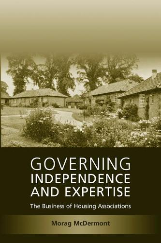 Governing Independence and Expertise: The Business of Housing Associations (Paperback)