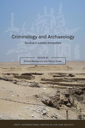 Criminology and Archaeology: Studies in Looted Antiquities - Onati International Series in Law and Society (Hardback)
