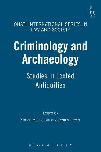 Criminology and Archaeology: Studies in Looted Antiquities - Onati International Series in Law and Society (Paperback)