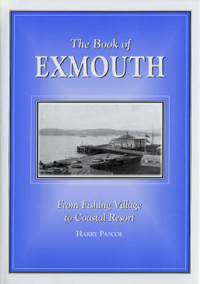The Book of Exmouth: From Fishing Village to Coastal Resort - Community History Series (Hardback)