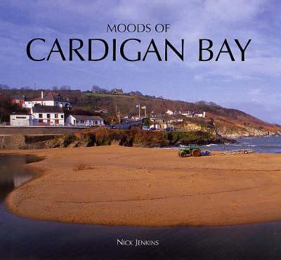 Moods of Cardigan Bay and West Wales (Hardback)