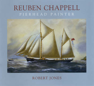 Reuben Chappell: The Life and Work of a Marine Artist (Hardback)
