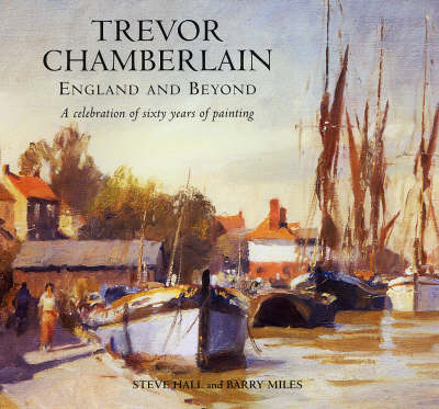 Trevor Chamberlain: England and Beyond a Celebration of Sixty Years of Painting (Hardback)