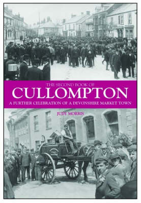 The Second Book of Cullompton: A Further Celebration of a Devonshire Market Town - Halgrove Community History Series (Hardback)