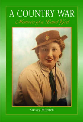 A Country War Memoirs of a Land Girl: In Love on the Land in Wartime Devon (Paperback)