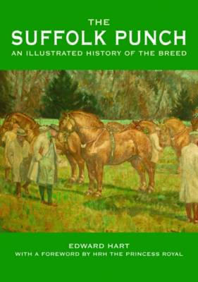 The Suffolk Punch: An Illustrated History of the Breed (Hardback)