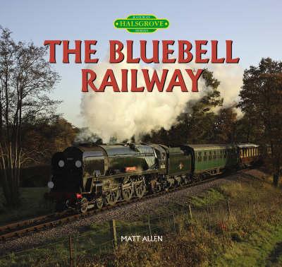 The Bluebell Railway - Halsgrove Railway Series (Hardback)