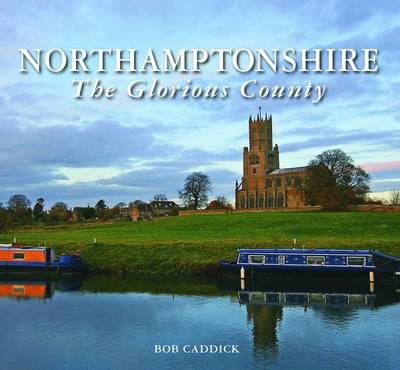 Northamptonshire - The Glorious County (Hardback)