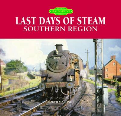 The Last Days of Steam on the Southern Region: A Personal Photographic Memoir (Hardback)