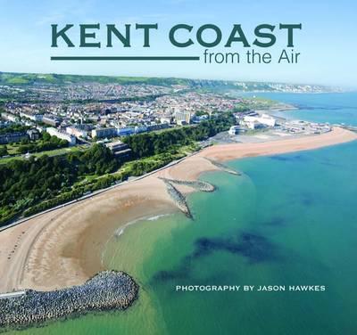 Kent Coast from the Air (Hardback)