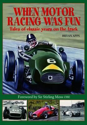 When Motor Racing Was Fun (Hardback)