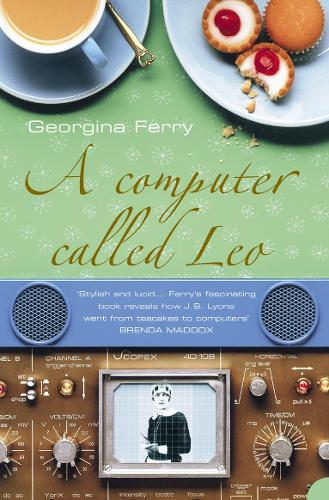 A Computer Called LEO: Lyons Tea Shops and the World's First Office Computer (Paperback)