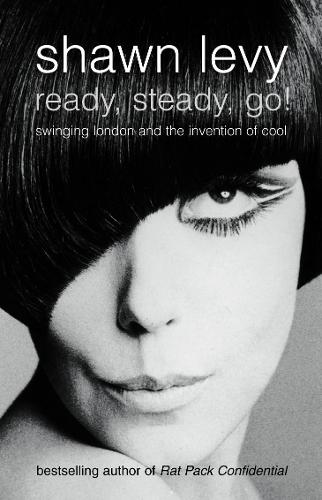 Ready, Steady, Go!: Swinging London and the Invention of Cool (Paperback)