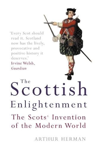 The Scottish Enlightenment: The Scots' Invention of the Modern World (Paperback)