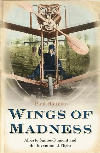 Wings of Madness: Alberto Santos-Dumont and the Invention of Flight (Paperback)