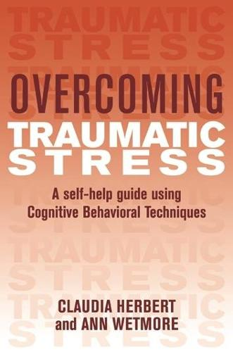 Overcoming Traumatic Stress: A Self-Help Guide Using Cognitive Behavioral Techniques - Overcoming Books (Paperback)