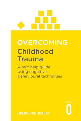Overcoming Childhood Trauma: A Self-Help Guide Using Cognitive Behavioral Techniques - Overcoming Books (Paperback)