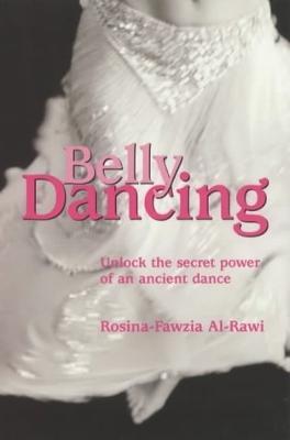 Belly Dancing: Unlock the Secret Power of an Ancient Dance (Paperback)