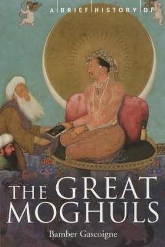 A Brief History of the Great Moghuls - Brief Histories (Paperback)