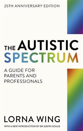 The Autistic Spectrum 25th Anniversary Edition: A Guide for Parents and Professionals (Paperback)