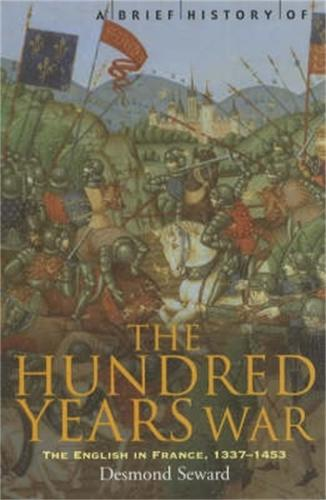 A Brief History of the Hundred Years War: The English in France, 1337-1453 - Brief Histories (Paperback)