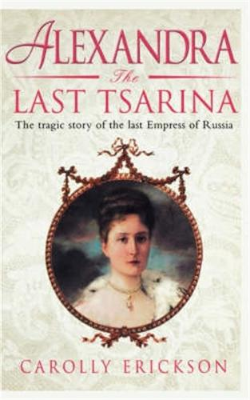 Alexandra: The Last Tsarina: The Tragic Story of the Last Empress of Russia (Paperback)