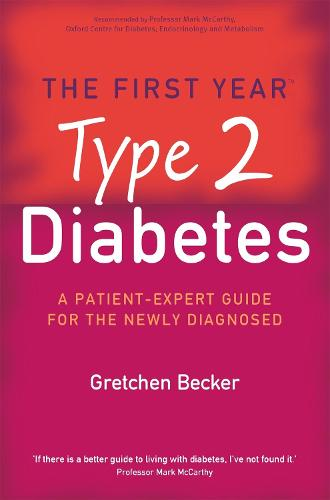 The First Year: Type 2 Diabetes: A Patient-Expert Guide for the Newly Diagnosed - First Year (Paperback)