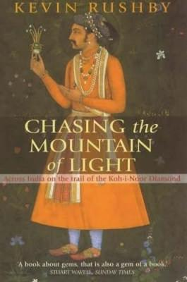 Chasing the Mountain of Light: Across India on the Trail of the Koh-i-Noor Diamond (Paperback)