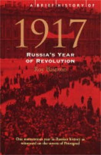 A Brief History of 1917: Russia's Year of Revolution - Brief Histories (Paperback)