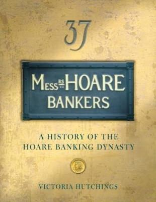 Messrs Hoare Bankers: A history of the Hoare banking dynasty (Hardback)