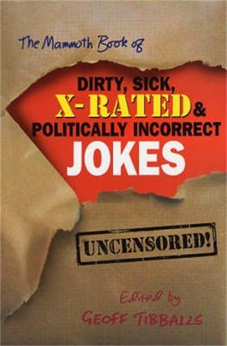 The Mammoth Book of Dirty, Sick, X-Rated and Politically Incorrect Jokes - Mammoth Books (Paperback)
