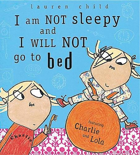 Charlie and Lola: I Am Not Sleepy and I Will Not Go to Bed: Board Book - Charlie and Lola (Hardback)