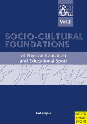 Socio-cultural Foundations of Physical Education and Educational Sport: Socio-cultural Foundations of Physical Education and Educational Sport Sport, Culture and Society v.2 (Paperback)
