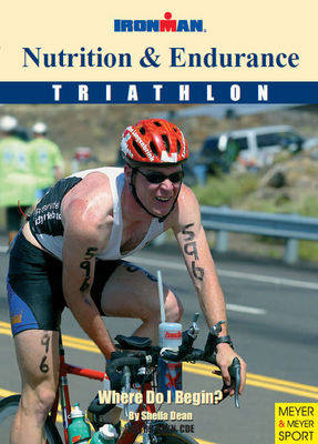 Nutrition and Endurance: Where Do I Begin? - Ironman S. (Paperback)