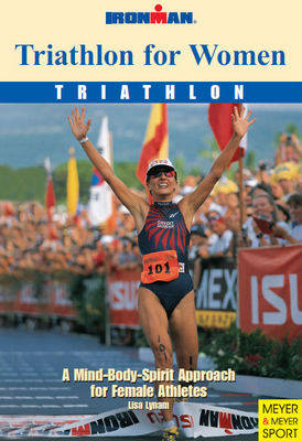 Triathlon for Women: A Mind-body-spirit Approach for Female Athletes - Ironman S. (Paperback)