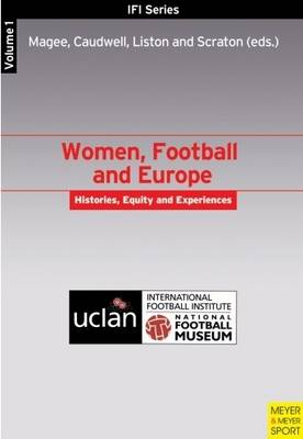 Women, Football and Europe: Women, Football and Europe 1 Histories, Equity and Experience v.1 (Paperback)