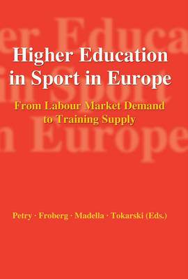 Higher Education in Sport in Europe: From Labour Market Demand to Training Supply (Paperback)