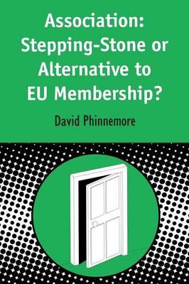 Association: Stepping-stone or Alternative to EU Membership? - Contemporary European Studies S. 6 (Paperback)