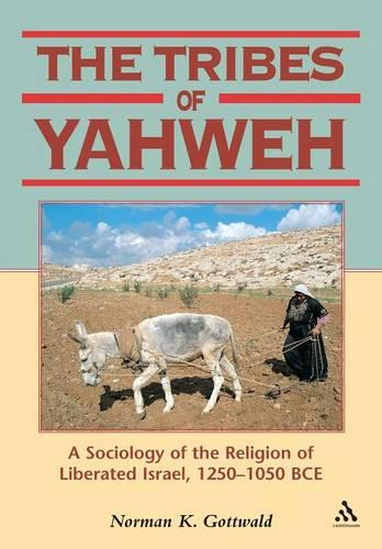 The Tribes of Yahweh: A Sociology of the Religion of Liberated Israel, 1250-1050 BCE - Biblical Seminar S. No. 66 (Paperback)