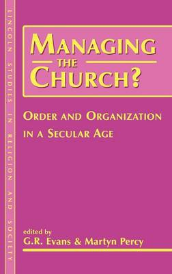 Managing the Church?: Order and Organization in a Secular Age - Lincoln Studies in Religion & Society S. v. 1 (Hardback)