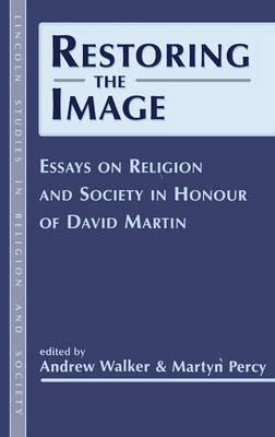 Restoring the Image: Religion and Society - Essays in Honour of David Martin - Lincoln Studies in Religion & Society S. No. 3 (Hardback)