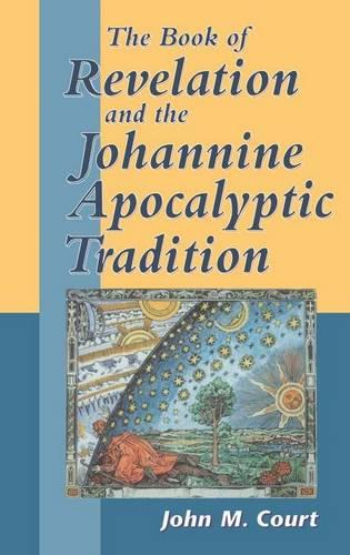 The Book of Revelation and the Johannine Apocalyptic Tradition - Journal for the Study of the New Testament Supplement S. No. 190 (Hardback)
