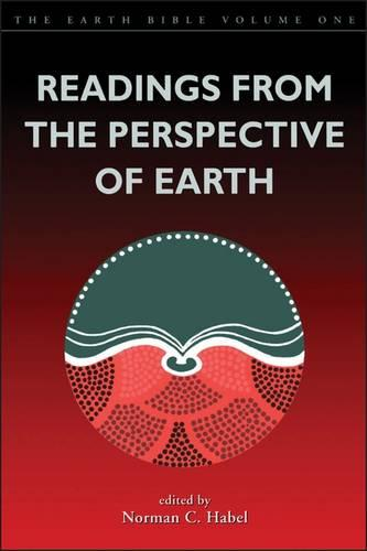 Readings from the Perspective of the Earth: The Earth Bible ; 1 - Earth Bible S. 1 (Paperback)