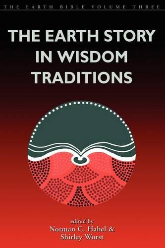The Earth Story in Wisdom Traditions - Earth Bible S. No. 3 (Paperback)