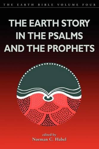 The Earth Story in the Psalms and the Prophets - Earth Bible S. No. 4 (Paperback)