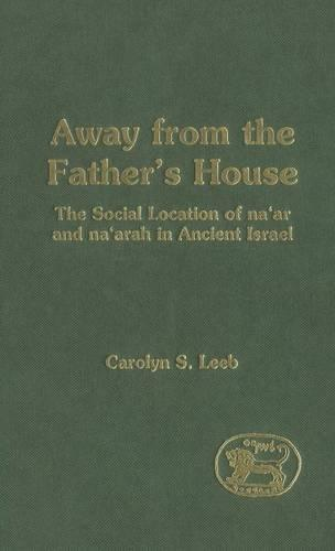 Away from the Father's House: The Social Location of the Na'ar and Na'arah in Ancient Israel - Journal for the Study of the Old Testament Supplement S. No. 301 (Hardback)