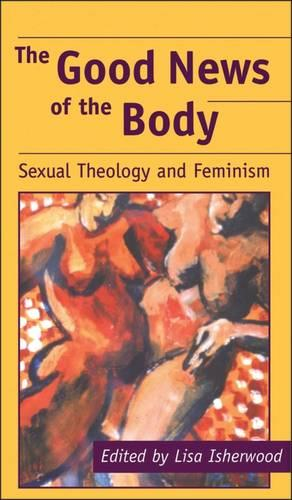 The Good News of the Body: Sexual Theology and Feminism - Studies in theology & sexuality 5 (Paperback)