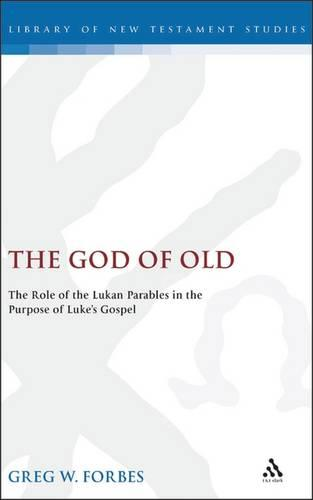The God of Old: The Role of the Lukan Parables in the Purpose of Luke's Gospel - JSNT Supplement 198 (Hardback)