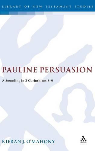 Pauline Persuasion: A Sounding in 2 Corinthians 8-9 - JSNT Supplement 199 (Hardback)