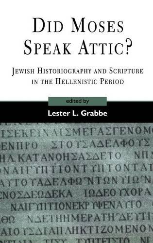 Did Moses Speak Attic?: Jewish Historiography and and Scripture in the Hellenistic Period - Journal for the Study of the Old Testament Supplement S. No. 317 (Hardback)